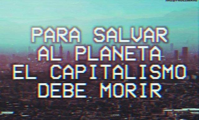Para salvar al planeta el capitalismo debe morir