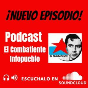 Nuevo Podcast El Combatiente Infopueblo. Escuchalo!!!