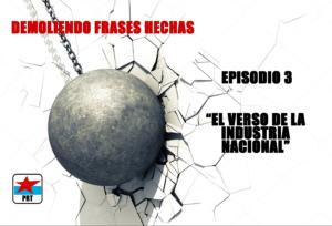 PODCAST Demoliendo Frases Hechas – «El Verso de la Industria Nacional»
